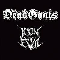THE DEAD GOATS / ICON OF EVIL